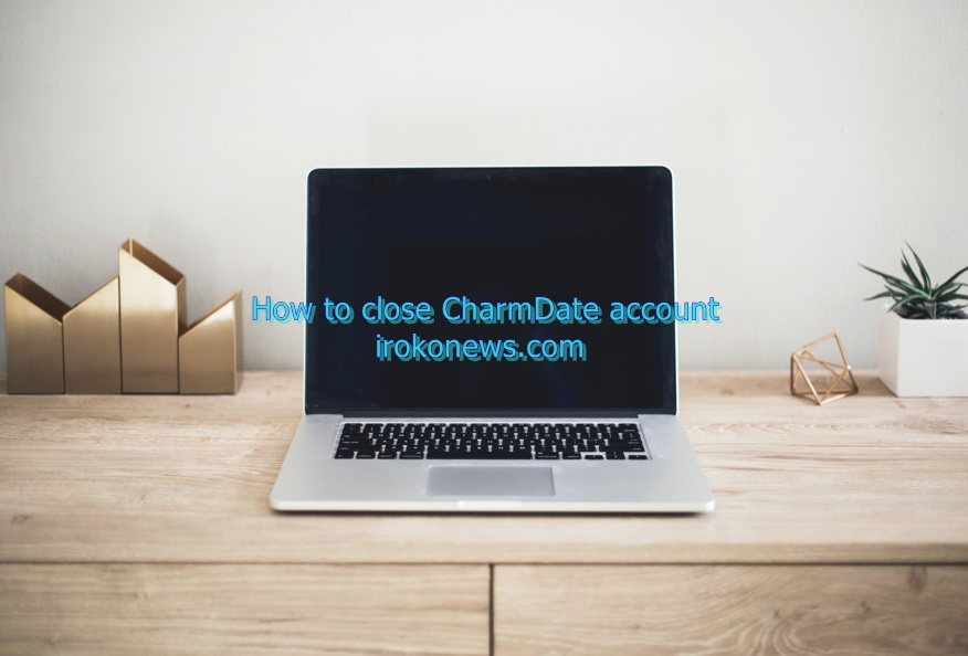 How to close CharmDate Account